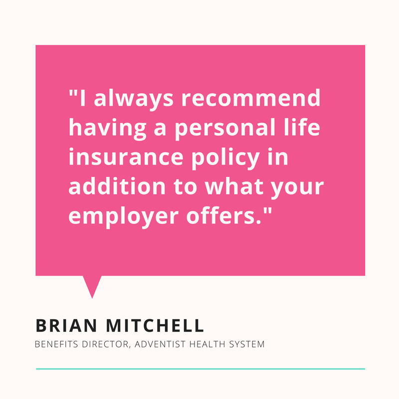 """""""I always recommend having a personal life insurance policy in additio to what your employer offers."""" - Brian Mitchell"""