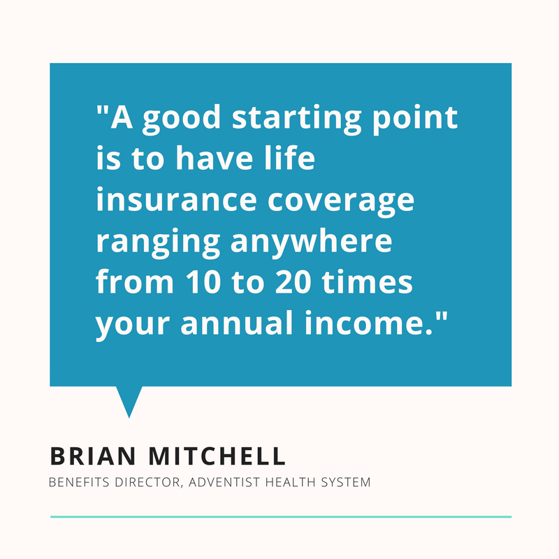 """""""A good starting point is to have life insurance coverage ranging anywhere from 10 to 20 times your annual income."""" Brian Mitchell"""
